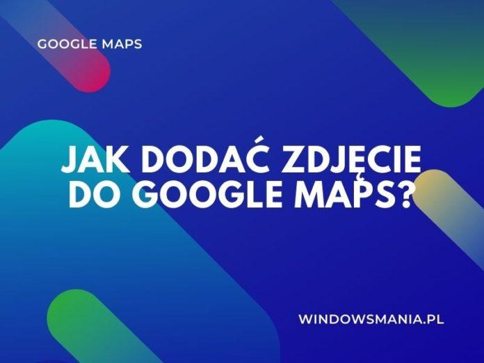 jak dodac zdjecie do google maps