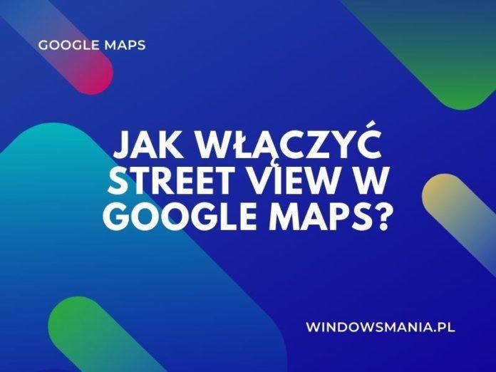 како укључити приказ улице на гоогле мапама