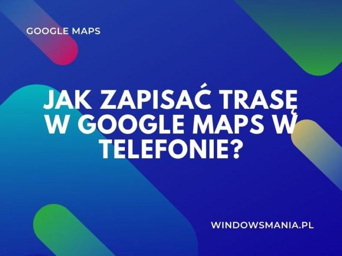 hvordan du lagrer ruten i google maps på telefonen