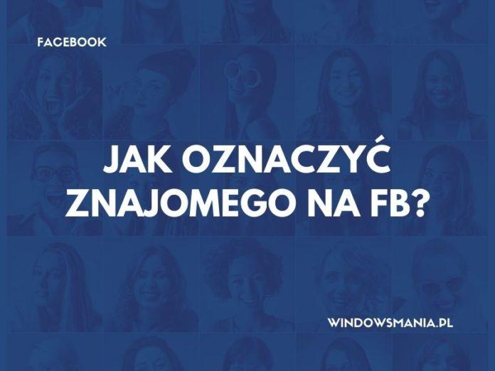 jak oznaczyc znajomego na fb