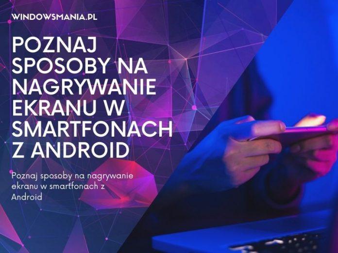 aflați modalități de a înregistra ecranul pe smartphone-urile Android