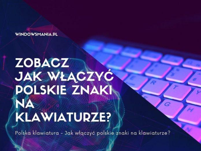 promijenite tipkovnicu u poljske znakove, kako omogućiti poljske znakove na tastaturi