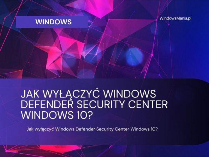 kako onemogućiti sigurnosni centar Windows Defender Windows 10