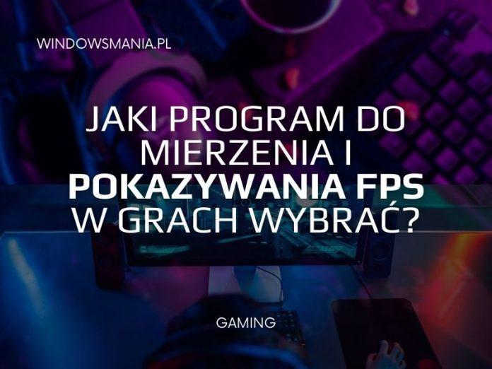 jaki program do mierzenia i pokazywania fps w grach wybrac